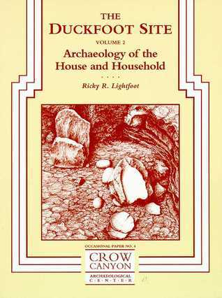 The Duckfoot Site, Vol 2: Archaeology of the House and Household  by  Ricky R. Lightfoot