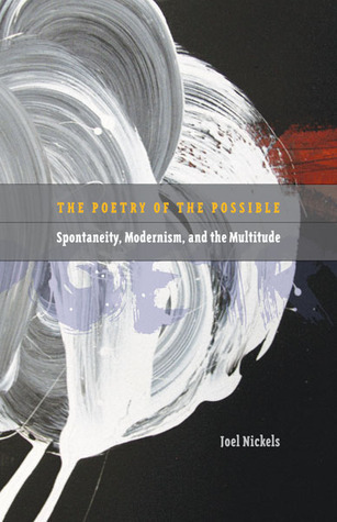 Poetry of the Possible: Spontaneity, Modernism, and the Multitude  by  Joel Nickels