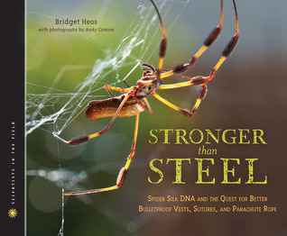 Stronger Than Steel: Spider Silk DNA and the Quest for Better Bulletproof Vests, Sutures, and Parachute Rope  by  Bridget Heos