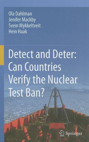 Detect and Deter: Can Countries Verify the Nuclear Test Ban? Ola Dahlman