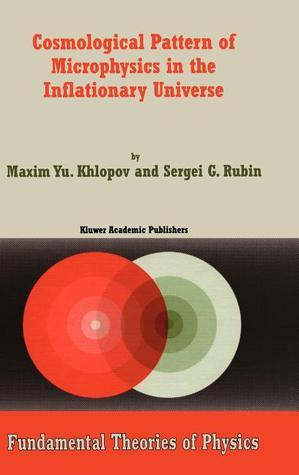Cosmological Pattern of Microphysics in the Inflationary Universe  by  Maxim Y. Khlopov