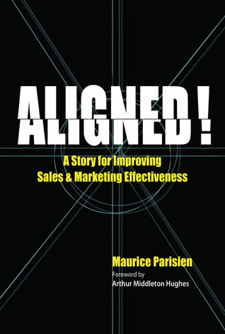 Aligned!: A Story for Improving Sales & Marketing Effectiveness  by  Maurice Parisien