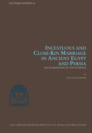 Incestuous and Close-Kin Marriage in Ancient Egypt and Persia: An Examination of the Evidence  by  Paul John Frandsen