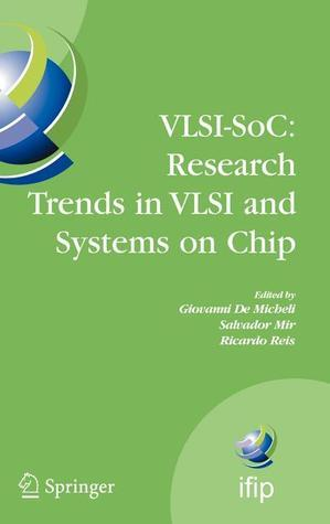 VLSI-Soc: Research Trends in VLSI and Systems on Chip: Fourteenth International Conference on Very Large Scale Integration of System on Chip (VLSI-Soc2006), October 16-18, 2006, Nice, France  by  Salvador Mir