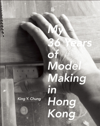 My 36 Years of Model Making in Hong Kong  by  King Y. Chung