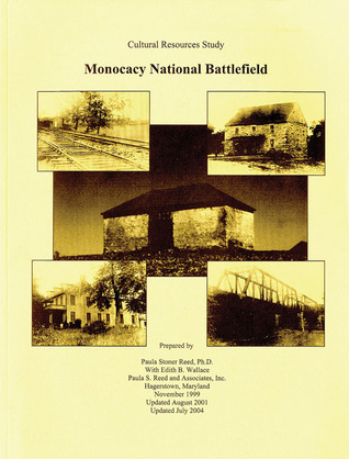 Monocacy National Battlefield: Cultural Resources Study  by  Paula Stoner Reed