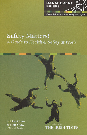 Safety Matters! A Guide to Health & Safety at Work Adrian Flynn