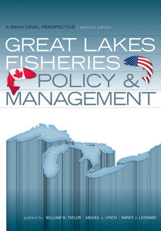 Great Lakes Fisheries Policy and Management: A Binational Perspective  by  William W. Taylor