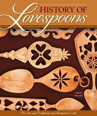 History of Lovespoons: The Art and Traditions of a Romantic Craft David Western