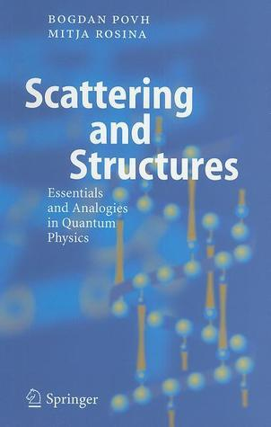 Scattering And Structures: Essentials And Analogies In Quantum Physics  by  Bogdan Povh