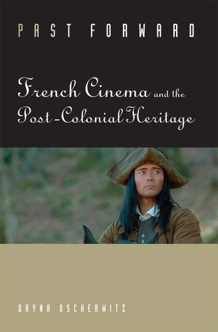 Past Forward: French Cinema and the Post-Colonial Heritage Dayna Oscherwitz