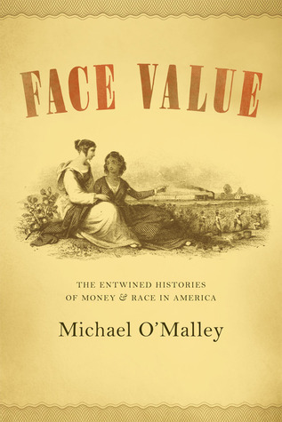 Face Value: The Entwined Histories of Money and Race in America  by  Michael OMalley