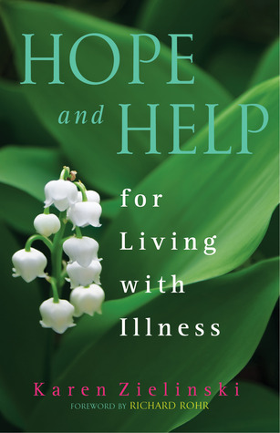 Hope and Help for Living With Illness Karen Zielinski