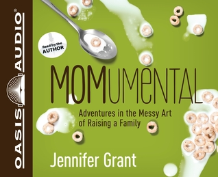 MOMumental: Adventures in the Messy Art of Raising a Family  by  Jennifer Grant