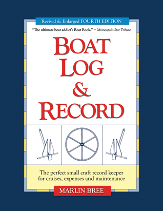 Boat Log & Record: The Perfect Small Craft Record Keeper for Cruises, Expenses and Maintenance  by  Marlin Bree