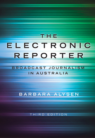 The Electronic Reporter: Broadcast Journalism in Australia  by  Barbara Alysen