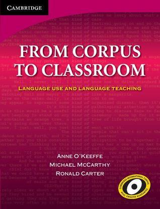 From Corpus to Classroom: Language Use and Language Teaching Anne OKeeffe