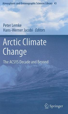 Arctic Climate Change: The ACSYS Decade and Beyond  by  Peter Lemke
