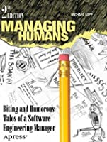 Managing Humans: Biting and Humorous Tales of a Software Engineering Manager