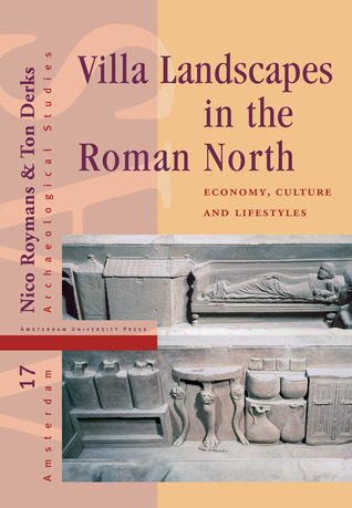 Villa Landscapes in the Roman North: Economy, Culture and Lifestyles  by  Nico Roymans