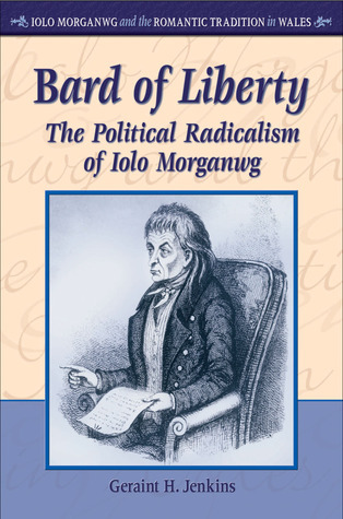 Bard of Liberty: The Political Radicalism of Iolo Morganwg  by  Geraint H. Jenkins