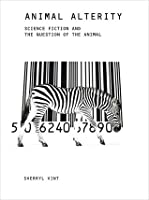 Animal Alterity: Science Fiction and the Question of the Animal