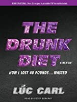 The Drunk Diet: How I Lost 40 Pounds...Wasted: A Memoir