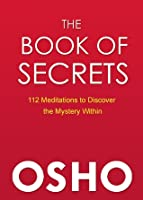 The Book of Secrets : 112 Meditations to Discover the Mystery Within