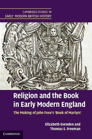 Religion and the Book in Early Modern England: The Making of John Foxes Book of Martyrs  by  Elizabeth Evenden