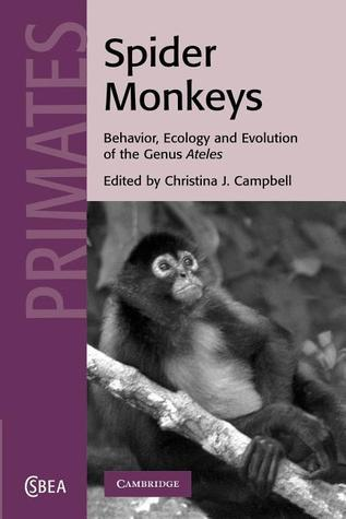 Spider Monkeys: The Biology, Behavior and Ecology of the Genus Ateles  by  Christina J. Campbell