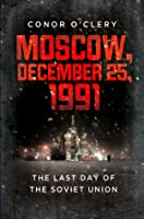 Moscow, December 25, 1991: The Last Day of the Soviet Union