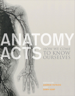 Anatomy Acts: How We Come to Know Ourselves  by  Andrew Patrizio