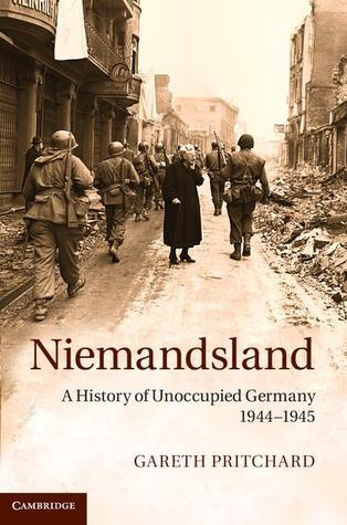 Niemandsland: A History of Unoccupied Germany, 1944 1945  by  Gareth Pritchard