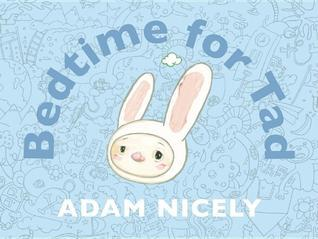 Bedtime for Tad  by  Adam Nicely
