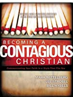 Becoming a Contagious Christian: Communicating Your Faith in a Style That Fits You