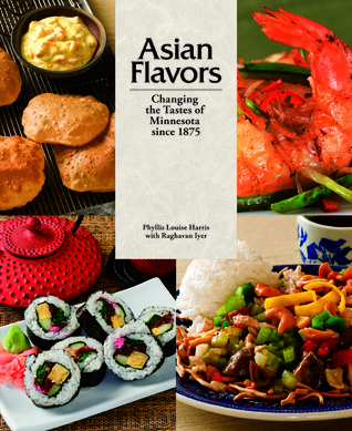 Asian Flavors: Changing the Tastes of Minnesota since 1875  by  Phyllis Louise Harris
