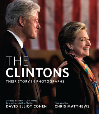 The Clintons: Their Story in Photographs  by  David Elliot Cohen