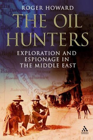 The Oil Hunters: Exploration and Espionage in the Middle East  by  Roger  Howard