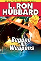 Beyond All Weapons: A Science-Fiction Saga of a War for the Stars