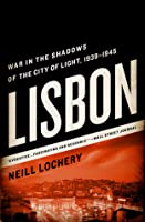 Lisbon: War in the Shadows of the City of Light: A World War II Story of Espionage, Intrigue, and Gold