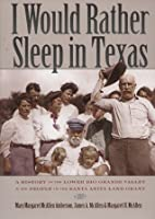 I Would Rather Sleep in Texas: A History of the Lower Rio Grande Valley & the People of the Santa Anita Land Grant