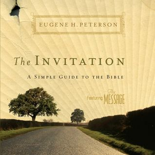 The Invitation: A Simple Guide to the Bible Eugene H. Petersen