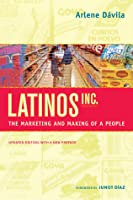 Latinos, Inc.: The Marketing and Making of a People, Updated Edition, with a New Preface