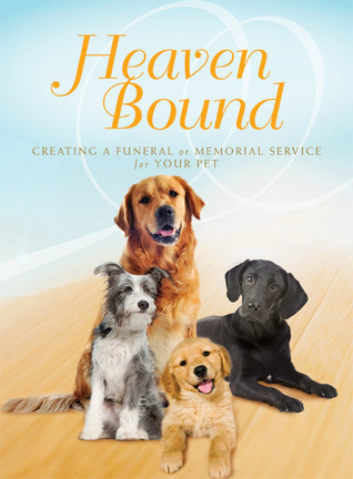 Heaven Bound: Creating a Funeral or Memorial Service for Your Pet  by  Paraclete Press