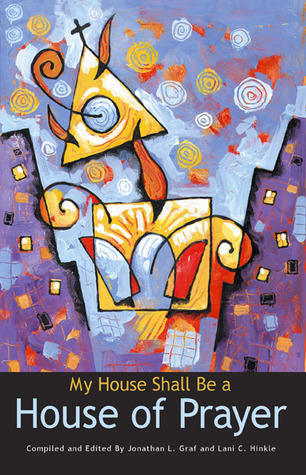 My House Shall Be a House of Prayer Jonathan L. Graf