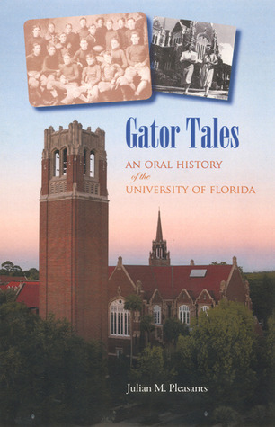 Gator Tales: An Oral History of the University of Florida Julian M. Pleasants