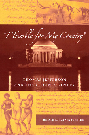 I Tremble for My Country: Thomas Jefferson and the Virginia Gentry Ronald L. Hatzenbuehler