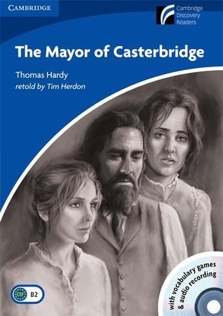 The Mayor Of Casterbridge Level 5 Upper Intermediate American English Book With Cd Rom And Audio C Ds (3) Pack (Cambridge Discovery Readers)  by  Tim Herdon