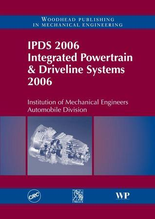 IPDS 2006 Integrated powertrain and driveline systems 2006 Institution Of Mechanical Engineers