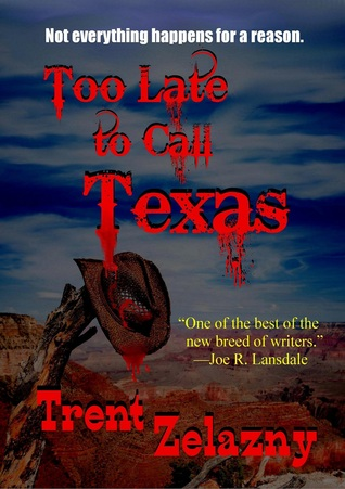 Too Late to Call Texas  by  Trent Zelazny